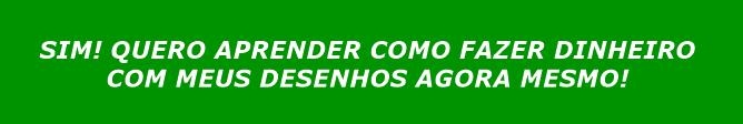 SIM QUERO APRENDER COMO FAZER DINHEIRO COM MEUS DESENHOS